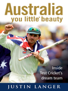Australia You Little* Beauty (eBook): Inside Test Cricket&#39;s Dream Team